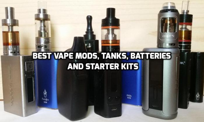 Best Vape Mods, Batteries, Tanks and Starter Kits Tested and Reviewed